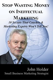 Stop Wasting Money on Ineffectual Marketing, cover shot of book by John Holder